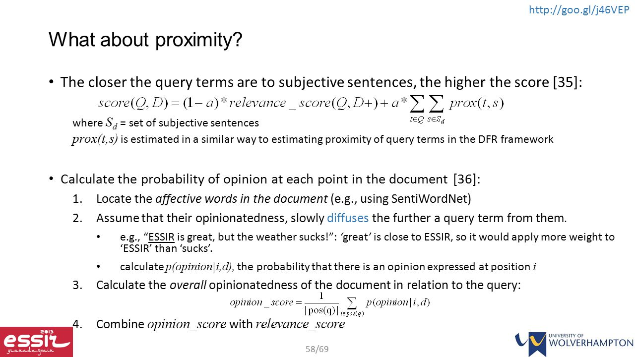 What about proximity The closer the query terms are to subjective sentences, the higher the score [35]: